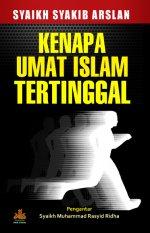 Kenapa Umat Islam Tertinggal, harga buku Kenapa Umat Islam Tertinggal, jual buku Kenapa Umat Islam Tertinggal, pustaka alkutsar, buku islam, buku islami, toko buku islam, toko buku islami, buku politik, Syaikh Syakib Arslan